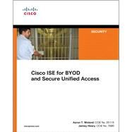 Cisco ISE for BYOD and Secure Unified Access by Heary, Jamey; Woland, Aaron, 9781587143250