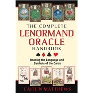 The Complete Lenormand Oracle Handbook by Matthews, Caitlín, 9781620553251