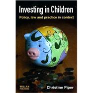 Investing in Children: Policy, Law and Practice in Practice by Piper; Christine, 9781843923251