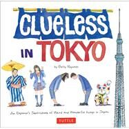 Clueless in Tokyo: An Explorer's Sketchbook of Weird and Wonderful Things in Japan by Reynolds, Betty, 9784805313251