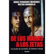 De los maras a los zetas/ From the Maras to the Zetas: Los secretos del narcotrafico, de Colombia a Chicago/ The Secrets of Drug Trafficking from Colombia to Chicago by Fernandez Mendez, Jorge, 9789685963251