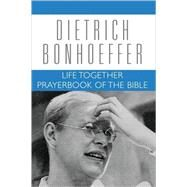 Life Together and Prayerbook of the Bible : Dietrich Bonhoeffer Works by Bonhoeffer, Dietrich, 9780800683252