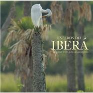 Esteros del Iberá The Great Wetlands of Argentina by Colodrero, Juan Ramón Díaz, 9780984693252