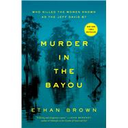 Murder in the Bayou Who Killed the Women Known as the �Jeff Davis 8?� by Brown, Ethan, 9781476793252