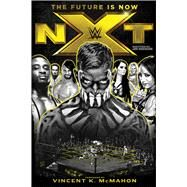NXT The Future Is Now by Robinson, Jon; McMahon, Vincent K., 9781770413252