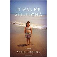 It Was Me All Along by Mitchell, Andie, 9780770433253