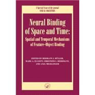 Neural Binding of Space and Time: Spatial and Temporal Mechanisms of Feature-object Binding: A Special Issue of Visual Cognition by Elliott,Mark;Elliott,Mark, 9781138883253