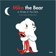 Mika the Bear Is Afraid of the Dark by Duffaut, Nicolas; Walcker, Yann, 9782733843253