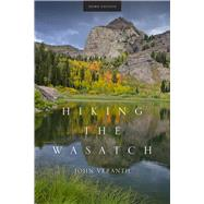 Hiking the Wasatch: A Hiking and Natural History Guide to the Central Wasatch by Veranth, John, 9781607813255