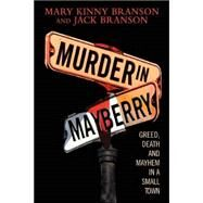 Murder in Mayberry Greed, Death, and Mayhem in a Small Town by Branson, Mary Kinney; Branson, Jack, 9780882823256