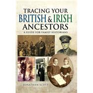 Tracing Your British and Irish Ancestors by Scott, Jonathan, 9781473853256