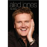 Aled Jones: My Story by Jones, Aled, 9781784183257