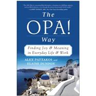 The Opa! Way: Finding Joy & Meaning in Everyday Life & Work by Pattakos, Alex; Dundon, Elaine, 9781940363257