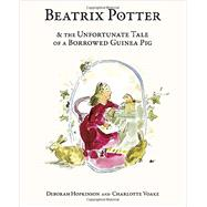 Beatrix Potter & The Unfortunate Tale of a Borrowed Guinea Pig by Hopkinson, Deborah; Voake, Charlotte, 9780385373258