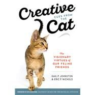 Creative Cues from the Cat by Johnston, Gail P.; Nichols, Eric P.; Benjamin, Kate, 9780985793258