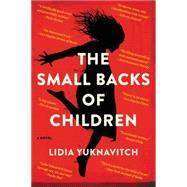The Small Backs of Children by Yuknavitch, Lidia, 9780062383259