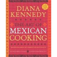 Art of Mexican Cooking : Traditional Mexican Cooking for Aficionados by KENNEDY, DIANA, 9780307383259