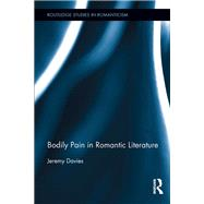 Bodily Pain in Romantic Literature by Davies; Jeremy, 9781138203259