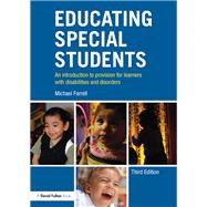 Educating Special Students: An introduction to provision for learners with disabilities and disorders by Farrell; Michael, 9781138683259