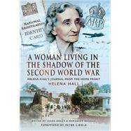 A Woman in the Shadow of the Second World War: Helena Hall's Journal from the Home Front by Hall, Helena; Grace, Linda, 9781473823259