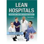 Lean Hospitals: Improving Quality, Patient Safety, and Employee Engagement, Third Edition by Graban; Mark, 9781498743259