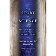 The Story of Science: From the Writings of Aristotle to the Big Bang Theory by Bauer, S. Wise, 9780393243260