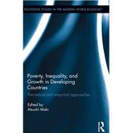 Poverty, Inequality and Growth in Developing Countries: Theoretical and Empirical Approaches by Maki; Atsushi, 9781138023260