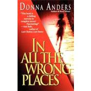 In All the Wrong Places by Anders, Donna, 9781451623260