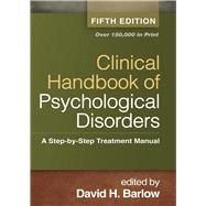 Clinical Handbook of Psychological Disorders, Fifth Edition A Step-by-Step Treatment Manual by Barlow, David H., 9781462513260
