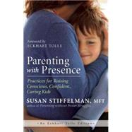Parenting with Presence Practices for Raising Conscious, Confident, Caring Kids by Stiffelman, Susan; Tolle, Eckhart, 9781608683260