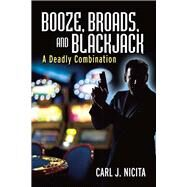 Booze, Broads, and Blackjack by Nicita, Carl J., Sr., 9781682223260