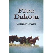 Free Dakota by Irwin, William, 9781785353260