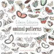 Calming Colouring: Animal Patterns 80 Blissful Patterns to Colour In by McCallum, Graham Leslie, 9781849943260