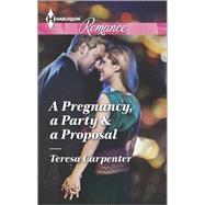 A Pregnancy, a Party & a Proposal by Carpenter, Teresa, 9780373743261
