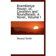 Brambletye House; or, Cavaliers and Roundheads : A Novel, Volume I by Smith, Horace, 9780554463261