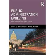 Public Administration Evolving: From Foundations to the Future by Guy; Mary E., 9780765643261