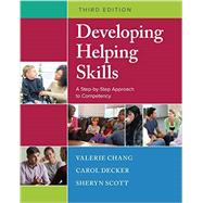 Developing Helping Skills A Step-by-Step Approach to Competency by Chang, Valerie Nash; Scott, Sheryn T.; Decker, Carol L., 9781305943261