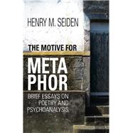 The Motive for Metaphor by Seiden, Henry M., 9781782203261