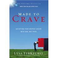 Made to Crave : Satisfying Your Deepest Desire with God, Not Food by TerKeurst, Lysa, 9780310293262