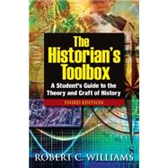 The Historian's Toolbox: A Student's Guide to the Theory and Craft of History by Williams; Robert C, 9780765633262