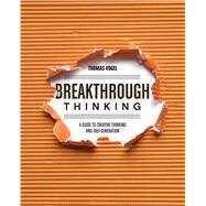 Breakthrough Thinking: A Guide to Creative Thinking and Idea Generation by Vogel, Thomas, 9781440333262