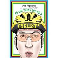 So You Think You're A Cyclist?: Cautionary Case Studies From the City Streets by Jorgensen, Pete; Parker, Paul, 9781909313262