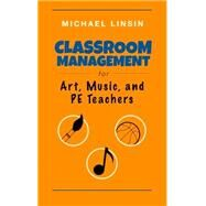 Classroom Management for Art, Music, and Pe Teachers by Linsin, Michael, 9780615993263