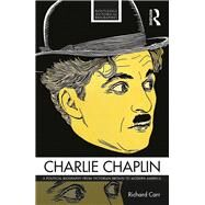 Charlie Chaplin: A Political Biography from Victorian Britain to Modern America by Carr; Richard, 9781138923263