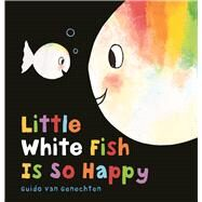 Little White Fish Is So Happy by van Genechten, Guido, 9781605373263