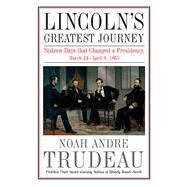 Lincoln's Greatest Journey by Trudeau, Noah Andre, 9781611213263