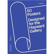 On Display: 50 Posters Designed for the Hayward Gallery by Flood, Catherine; Judah, Hettie, 9781853323263