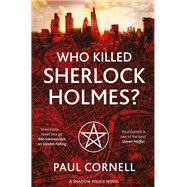 Who Killed Sherlock Holmes? by Cornell, Paul, 9781447273264