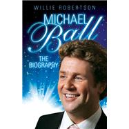 Michael Ball: The Biography by Ball, Michael, 9781784183264