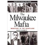 The Milwaukee Mafia by Schmitt, Gavin, 9780962303265